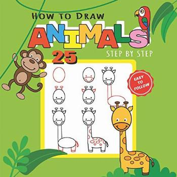 How to Draw 25 Animals Step-by-Step: Learn How to Draw Cute