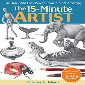 The 15-Minute Artist: The Quick and Easy Way to Draw Almost