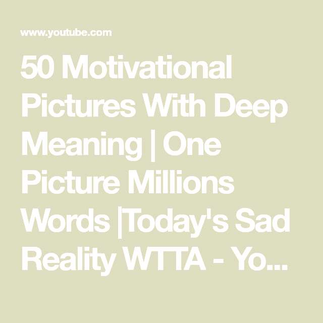 50 Motivational Pictures With Deep Meaning   One Picture Millions Words  Todays Sad Reality WTTA -